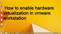 how to enable hardware virtualization in vmware workstation