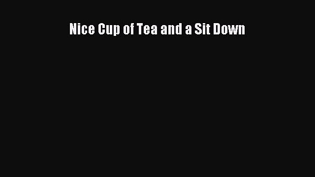 Nice Cup of Tea and a Sit Down [PDF Download] Nice Cup of Tea and a Sit Down# [PDF] Online