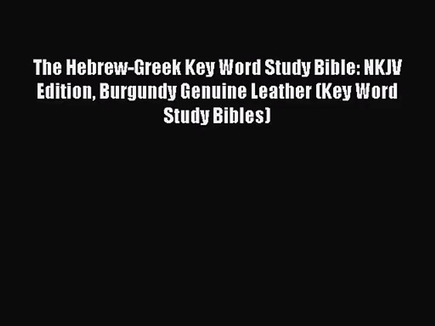 [PDF Download] The Hebrew-Greek Key Word Study Bible: NKJV Edition Burgundy  Genuine Leather