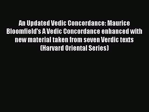 [PDF Download] An Updated Vedic Concordance: Maurice Bloomfield's A Vedic Concordance enhanced