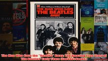The Man Who Gave the Beatles Away The Amazing True Story of The Beatles Early Years