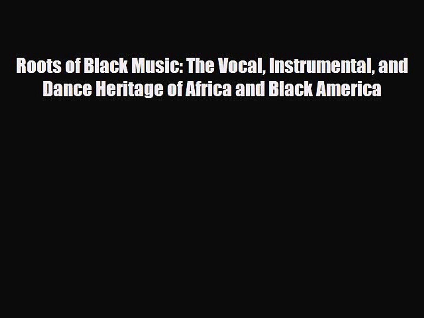 PDF Download Roots of Black Music: The Vocal Instrumental and Dance Heritage of Africa and