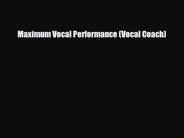 PDF Download Maximum Vocal Performance (Vocal Coach) Download Full Ebook
