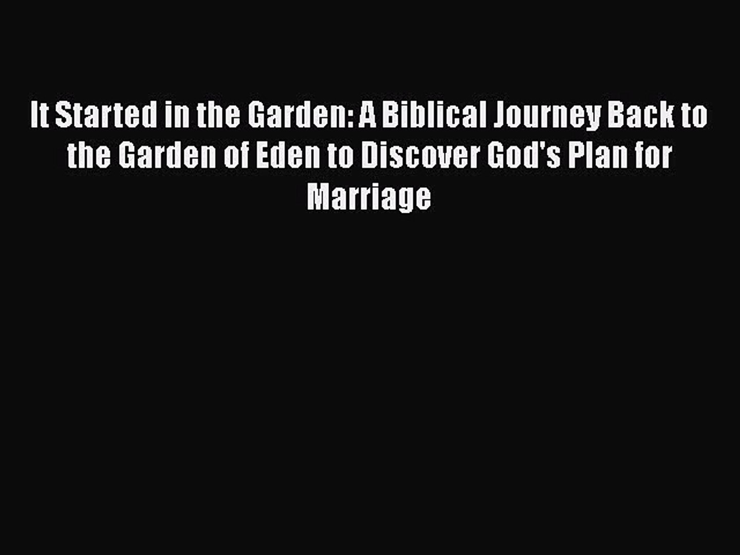 It Started in the Garden: A Biblical Journey Back to the Garden of Eden to Discover God's Plan