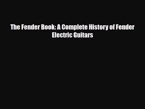 PDF Download The Fender Book: A Complete History of Fender Electric Guitars Read Online