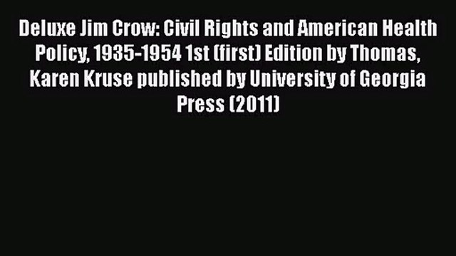 [PDF Download] Deluxe Jim Crow: Civil Rights and American Health Policy 1935-1954 1st (first)