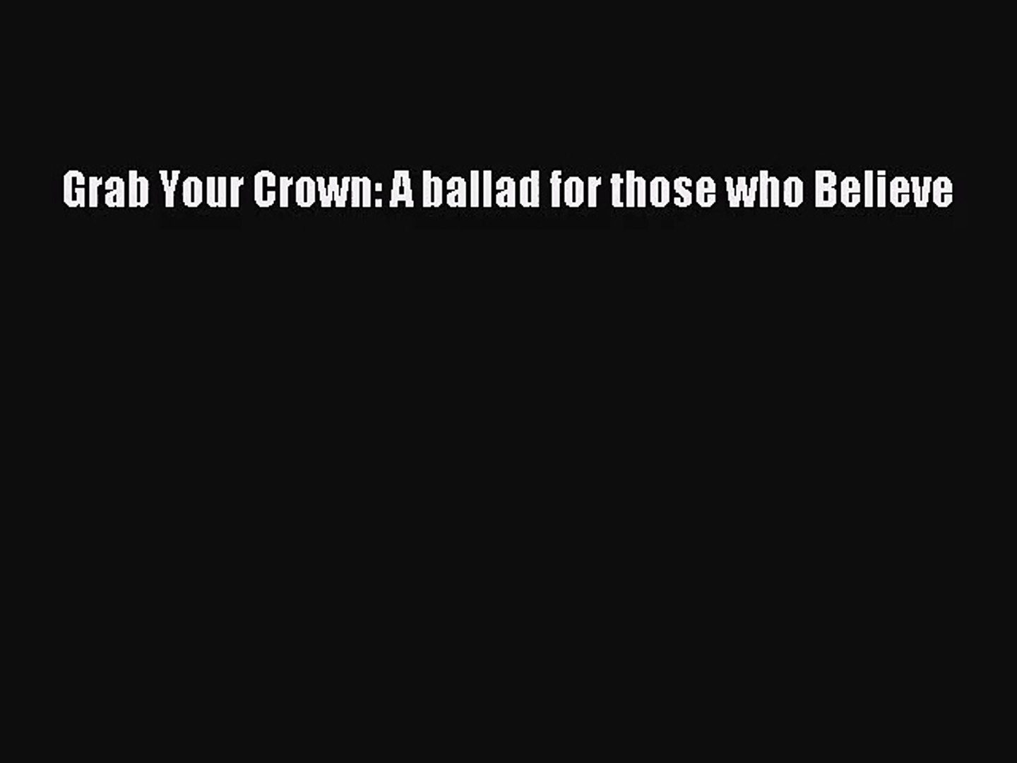 [PDF Download] Grab Your Crown: A ballad for those who Believe [Download] Online