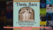 Theda Bara A Biography of the Silent Screen Vamp with a Filmography