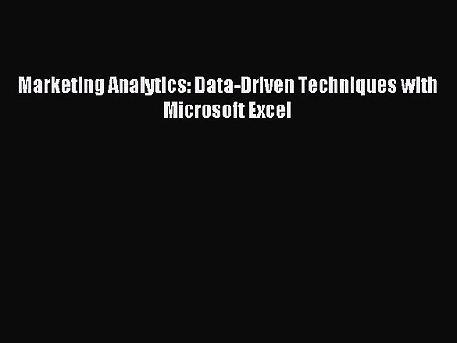 [PDF Download] Marketing Analytics: Data-Driven Techniques with Microsoft Excel [Read] Online