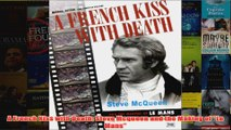 A French Kiss with Death Steve Mcqueen and the Making of Le Mans