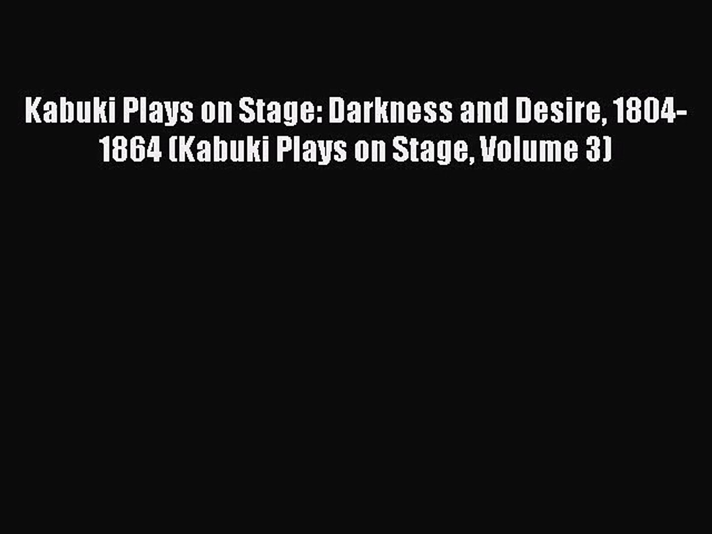 [PDF Download] Kabuki Plays on Stage: Darkness and Desire 1804-1864 (Kabuki Plays on Stage