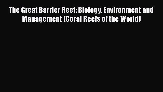 PDF Download The Great Barrier Reef: Biology Environment and Management (Coral Reefs of the