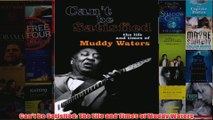 Cant be Satisfied The Life and Times of Muddy Waters