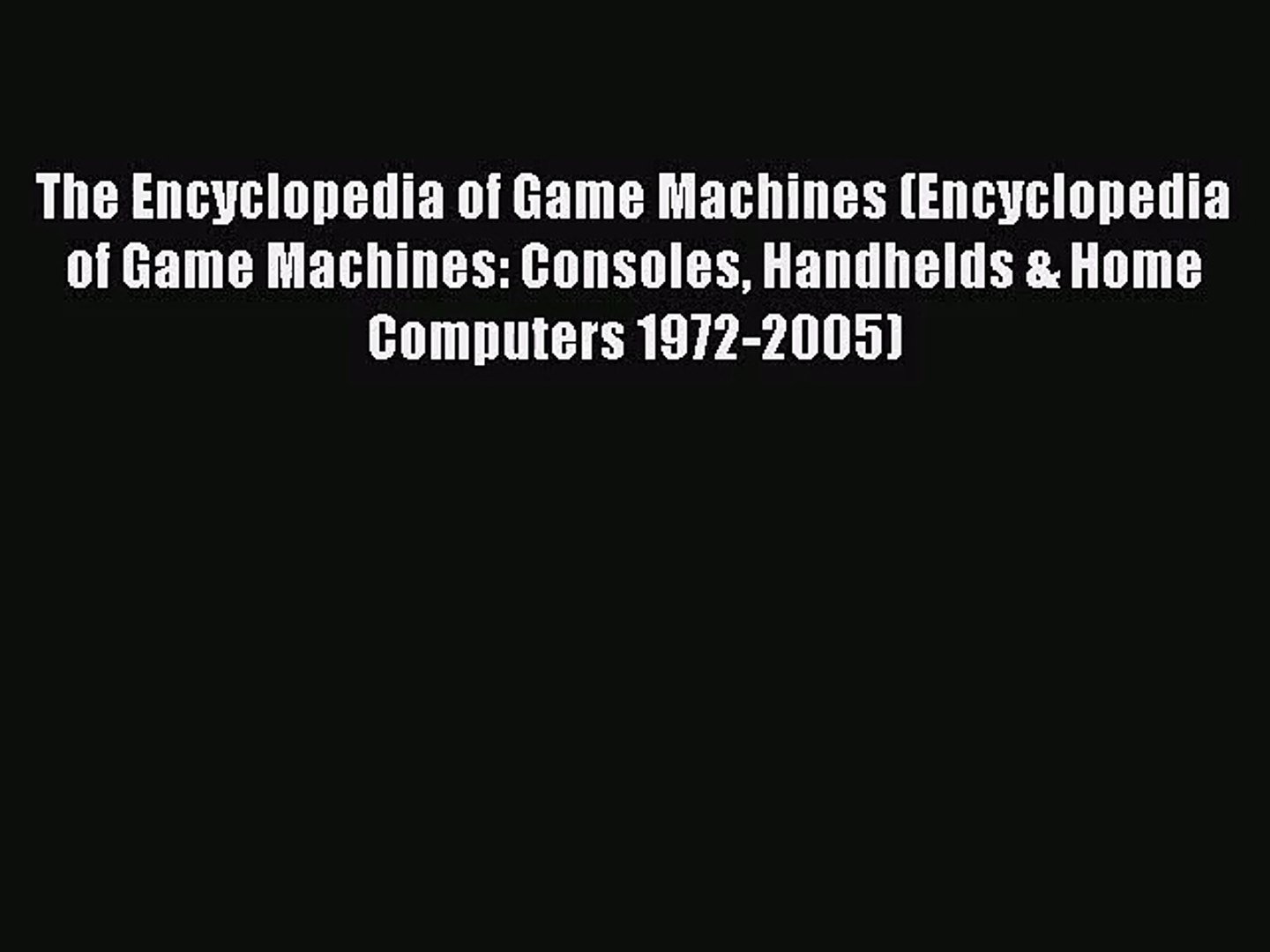[PDF Download] The Encyclopedia of Game Machines (Encyclopedia of Game Machines: Consoles Handhelds