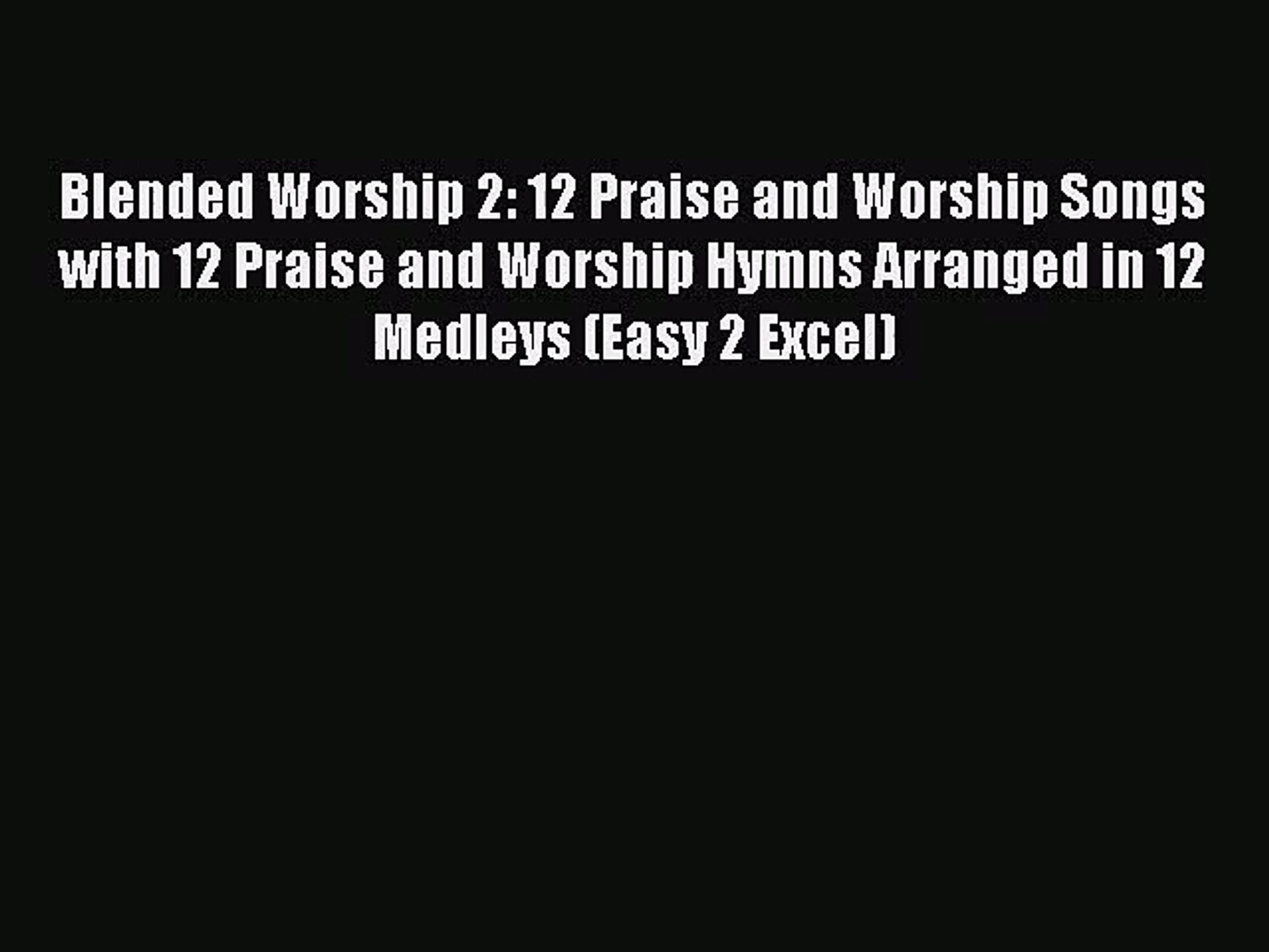 Read Blended Worship 2: 12 Praise and Worship Songs with 12 Praise and  Worship Hymns Arranged