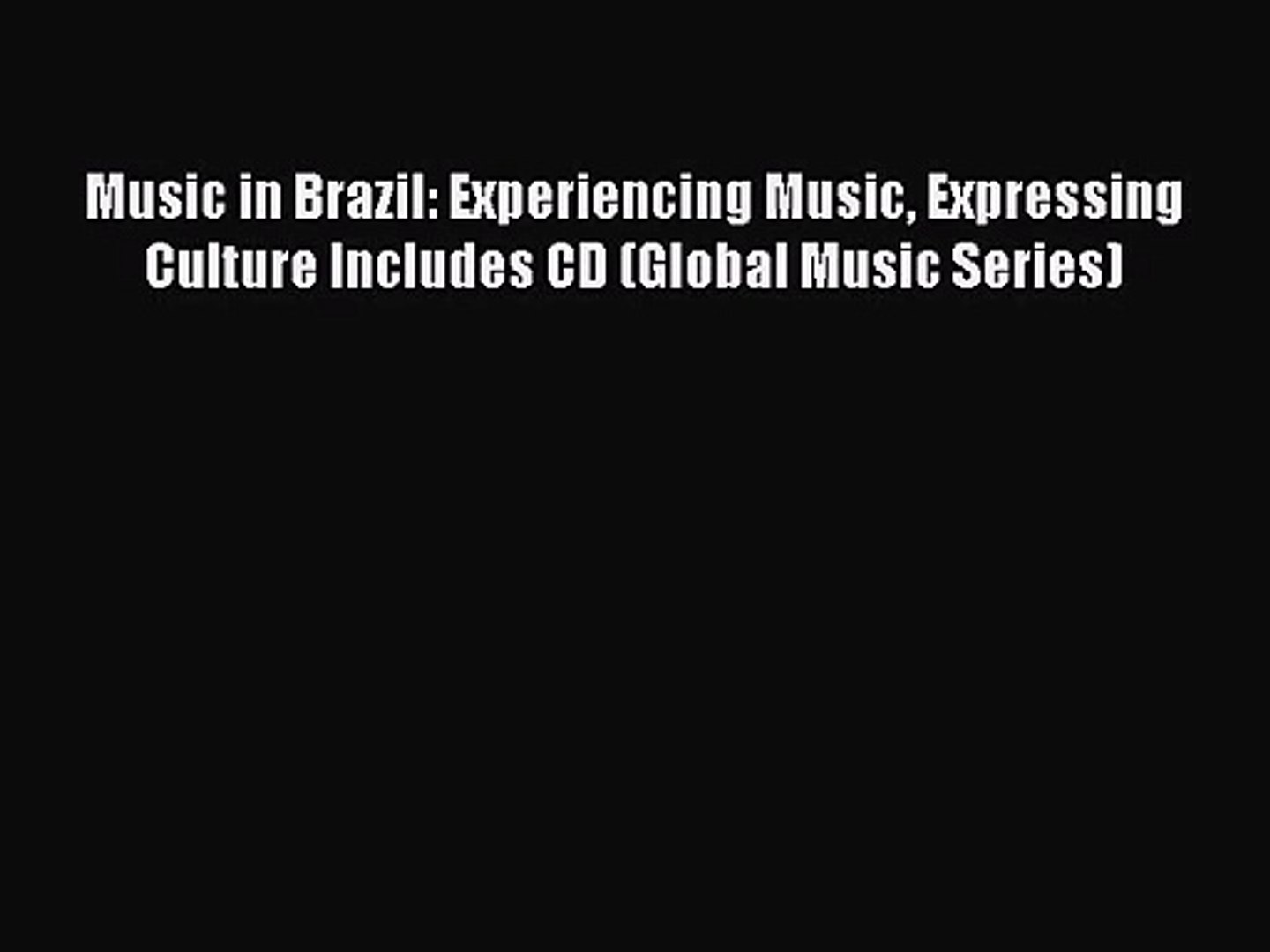 Download Music in Brazil: Experiencing Music Expressing Culture Includes CD (Global Music Series)