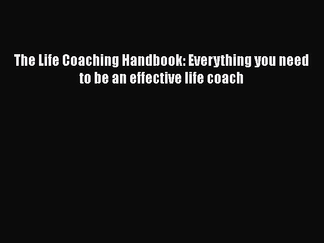 [PDF Download] The Life Coaching Handbook: Everything you need to be an effective life coach