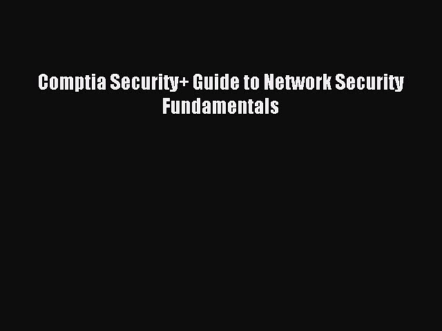 Comptia Security+ Guide to Network Security Fundamentals [PDF Download] Online