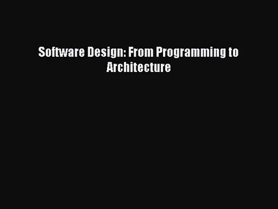 Pdf Download Software Design From Programming To Architecture Download Full Ebook Video Dailymotion