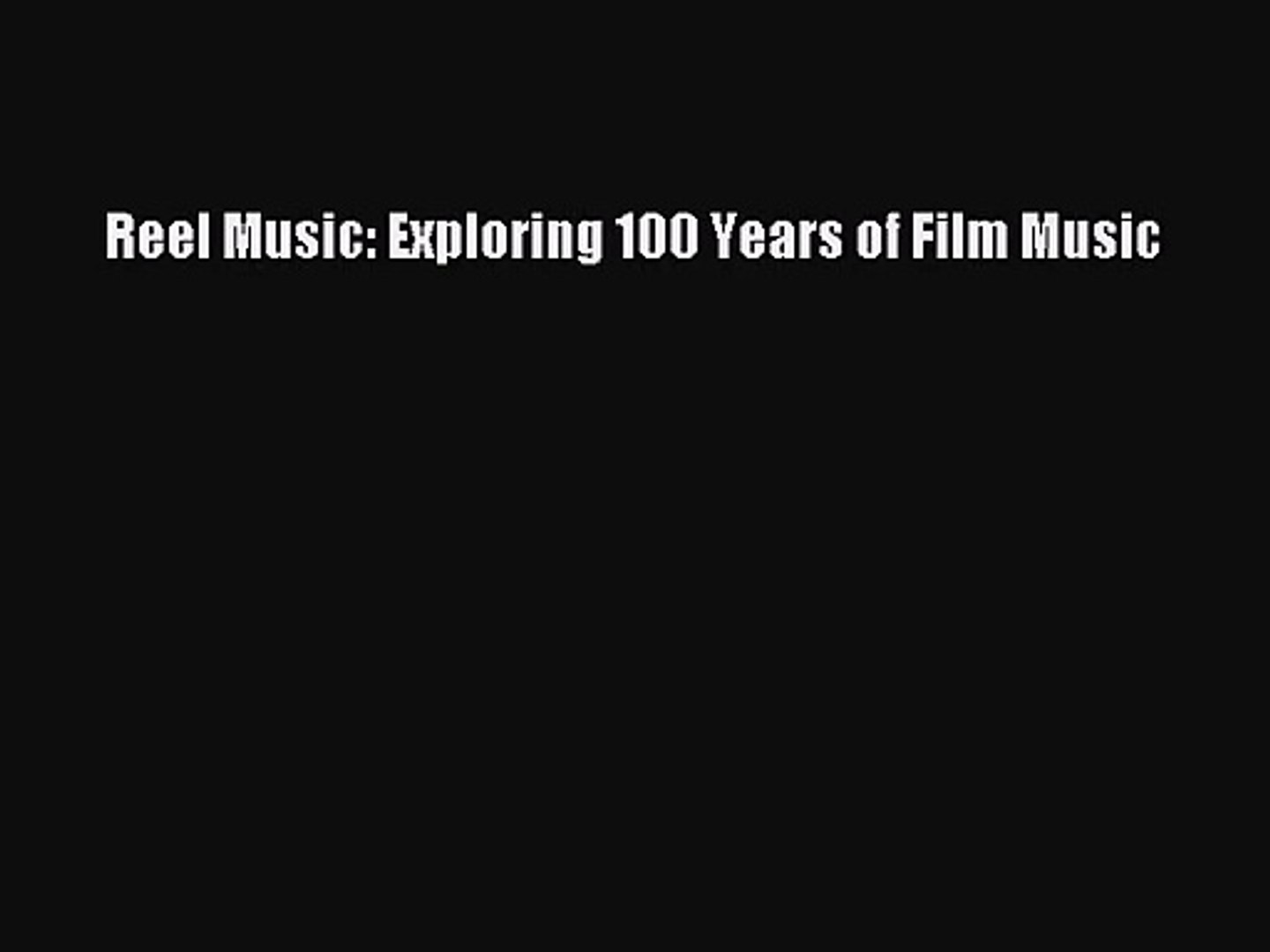 [PDF Download] Reel Music: Exploring 100 Years of Film Music [Download] Full Ebook