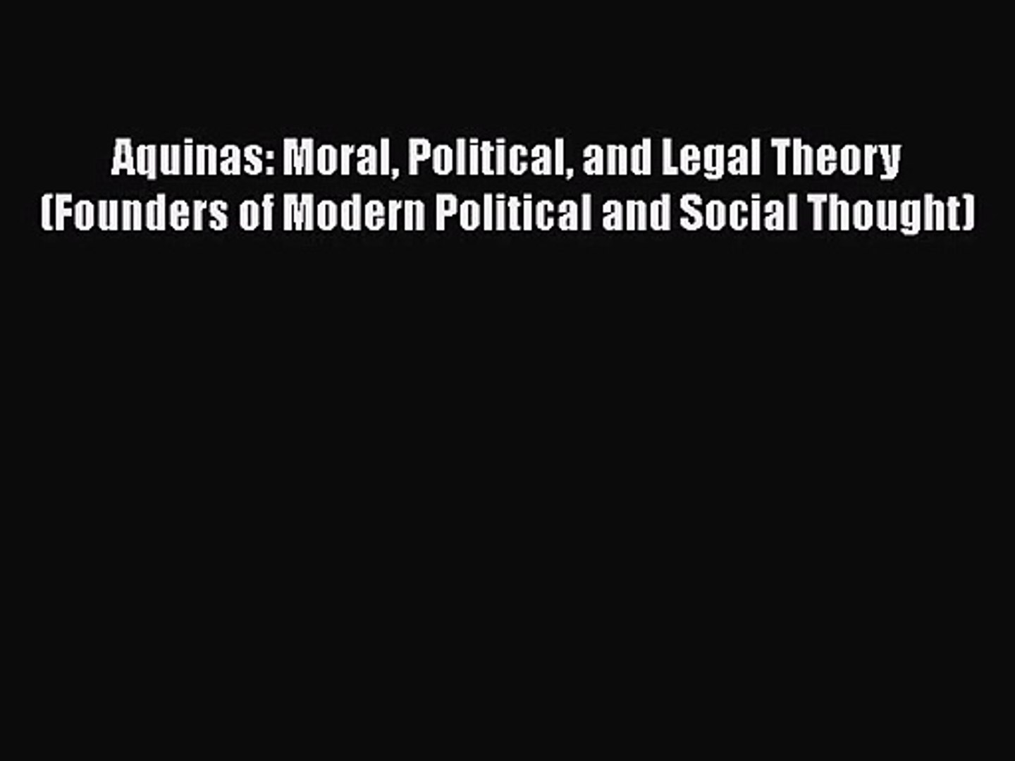 [PDF Download] Aquinas: Moral Political and Legal Theory (Founders of Modern Political and