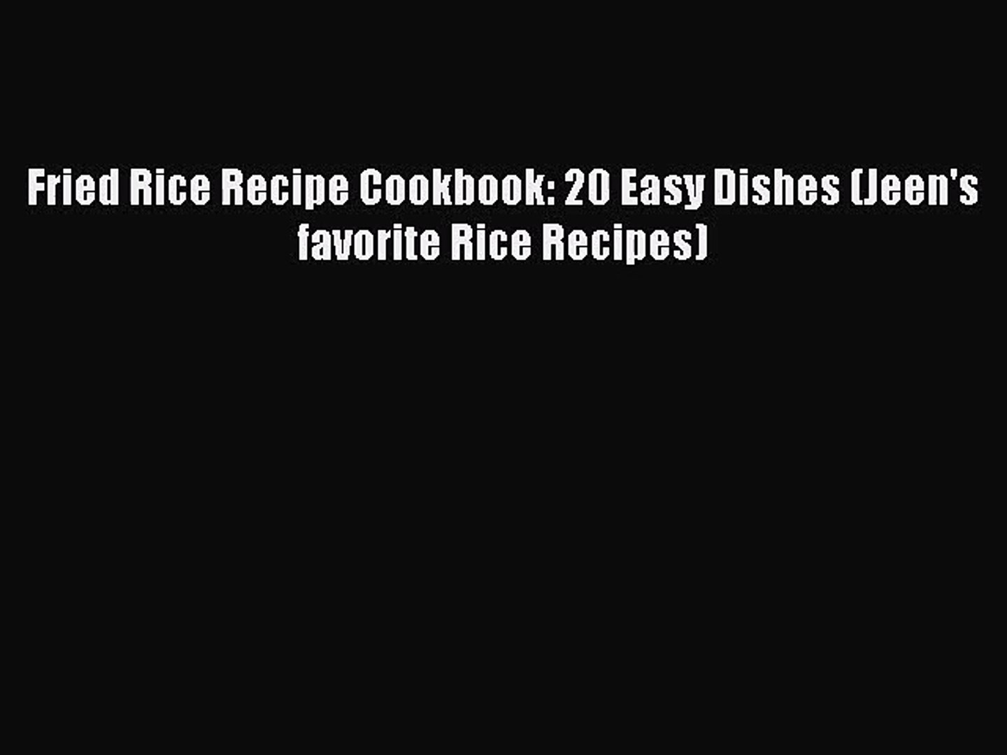 PDF Download Fried Rice Recipe Cookbook: 20 Easy Dishes (Jeen's favorite Rice Recipes) Read
