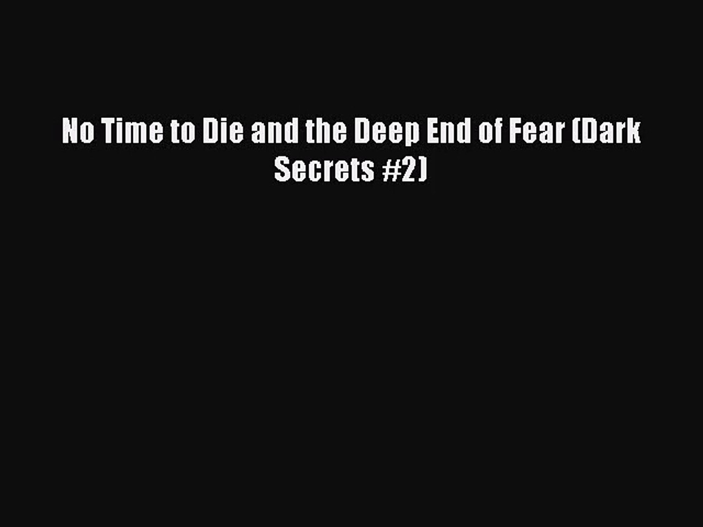 Dark Secrets 2 No Time to Die; The Deep End of Fear