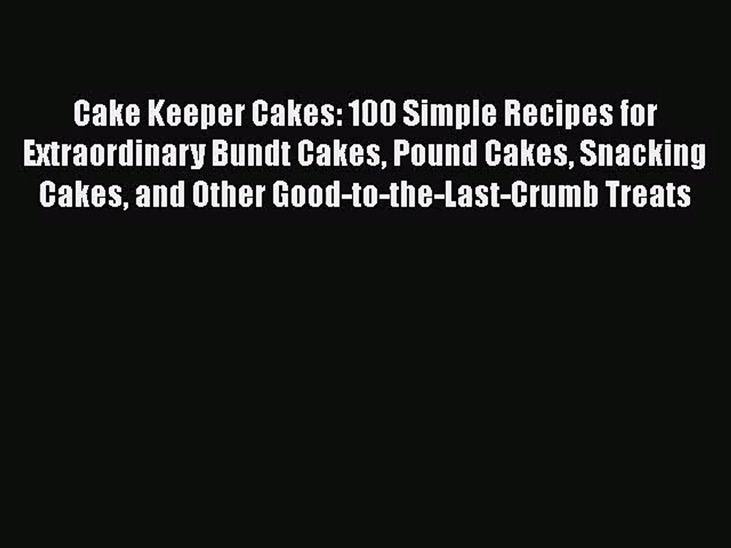 PDF Download Cake Keeper Cakes: 100 Simple Recipes for Extraordinary Bundt Cakes Pound Cakes