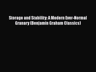 [PDF Download] Storage and Stability: A Modern Ever-Normal Granary (Benjamin Graham Classics)