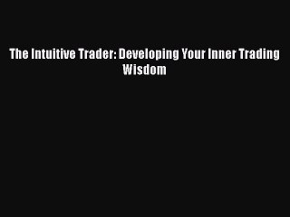 [PDF Download] The Intuitive Trader: Developing Your Inner Trading Wisdom [PDF] Online