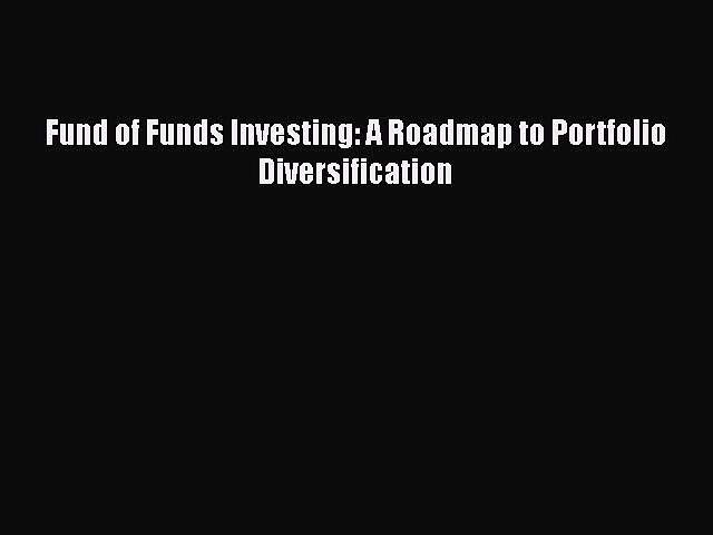 [PDF Download] Fund of Funds Investing: A Roadmap to Portfolio Diversification [Download] Online