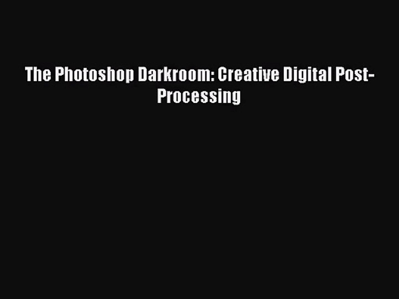 Creative Digital Post-Processing The Photoshop Darkroom