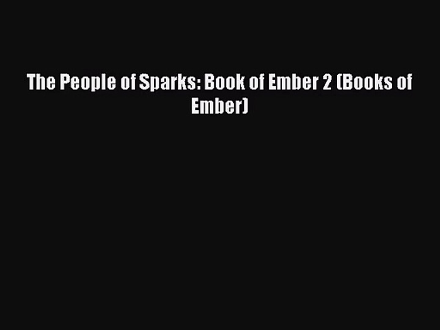 [PDF Download] The People of Sparks: Book of Ember 2 (Books of Ember) [Download] Full Ebook