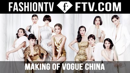 The Making Of Vogue China 10th Anniversary Special Issue | FTV.com