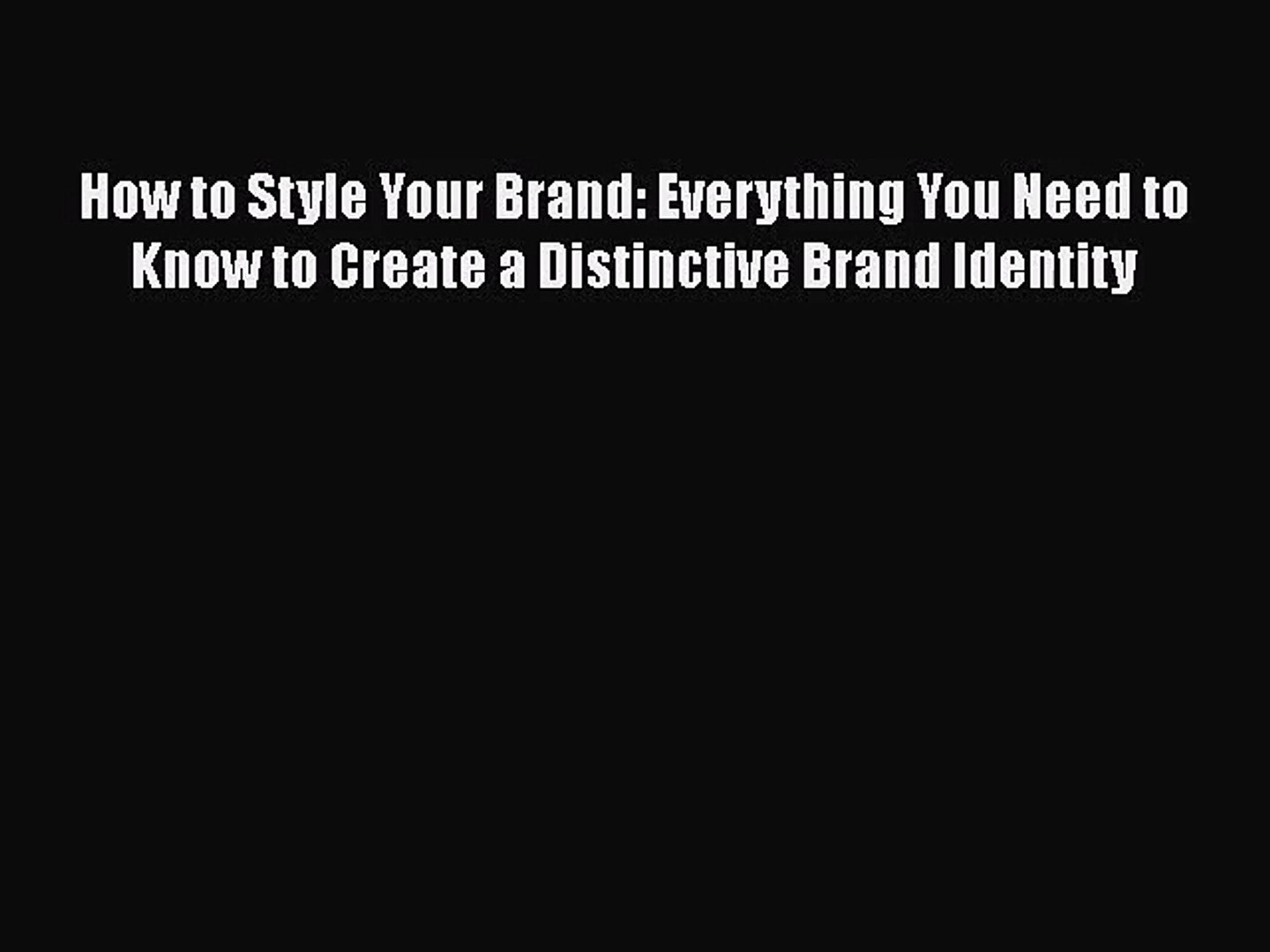 [PDF Download] How to Style Your Brand: Everything You Need to Know to Create a Distinctive