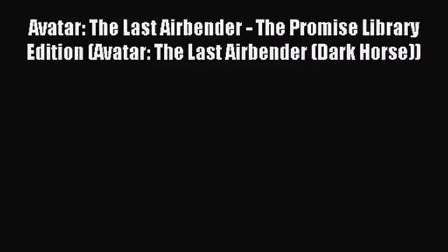 [PDF Download] Avatar: The Last Airbender - The Promise Library Edition (Avatar: The Last Airbender