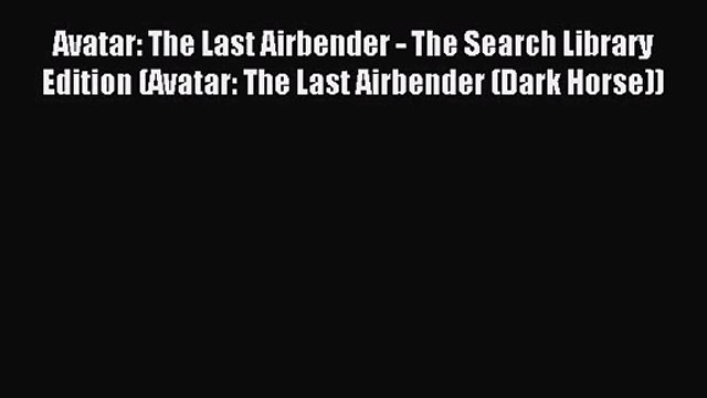 [PDF Download] Avatar: The Last Airbender - The Search Library Edition (Avatar: The Last Airbender