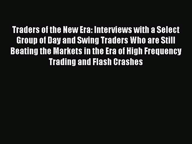 [PDF Download] Traders of the New Era: Interviews with a Select Group of Day and Swing Traders