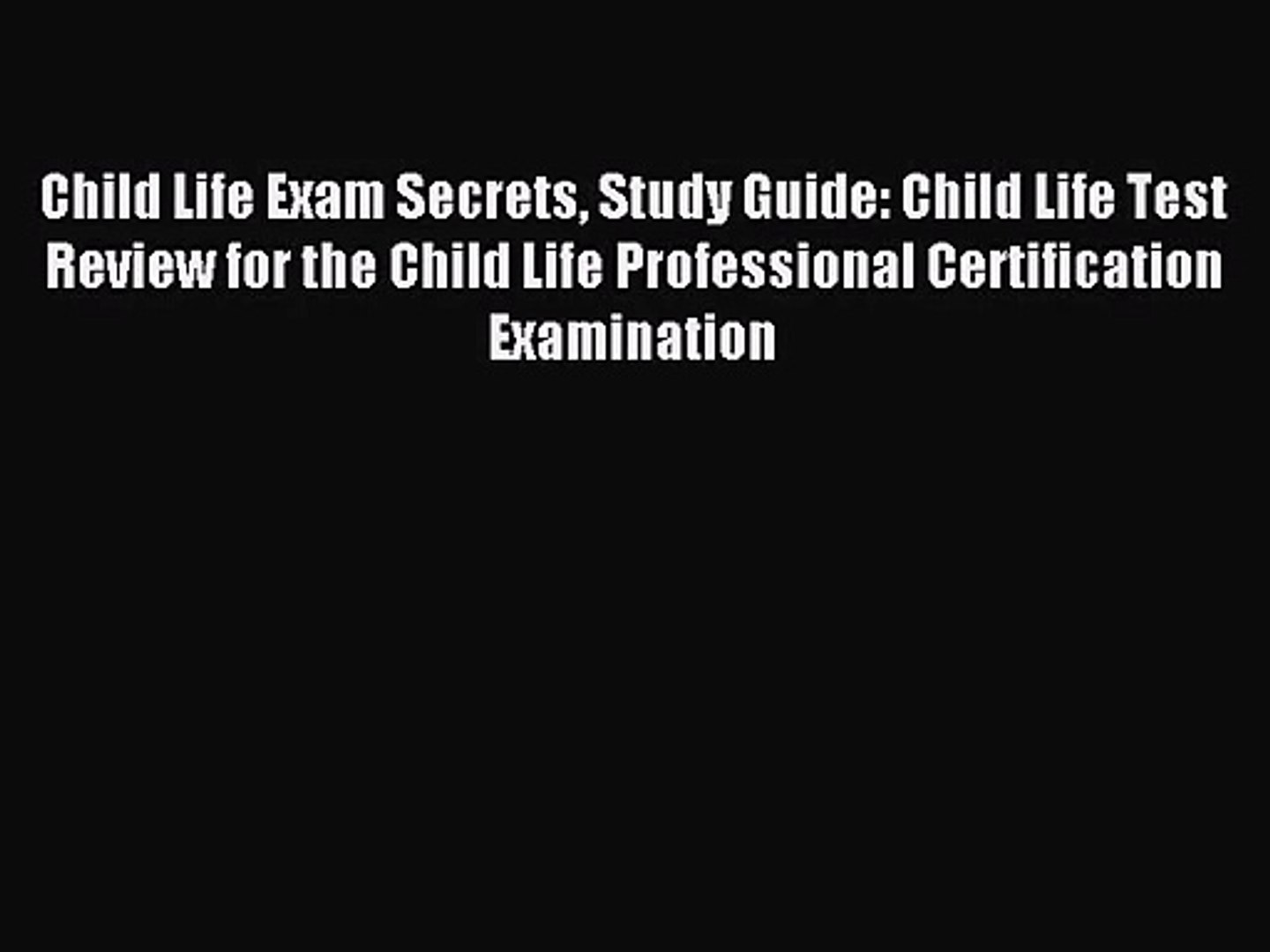 Child Life Exam Secrets Study Guide: Child Life Test Review for the Child Life Professional