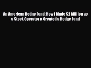 PDF Download An American Hedge Fund: How I Made $2 Million as a Stock Operator & Created a