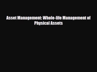 PDF Download Asset Management: Whole-life Management of Physical Assets PDF Full Ebook