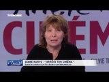 """Diane Kurys : """"Arrête ton cinéma !"""""""