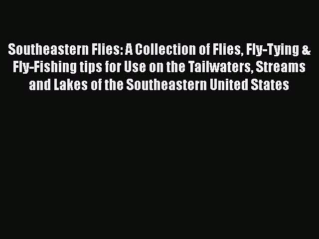 [PDF Download] Southeastern Flies: A Collection of Flies Fly-Tying & Fly-Fishing tips for Use