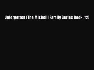 [PDF Download] Unforgotten (The Michelli Family Series Book #2) [PDF] Full Ebook