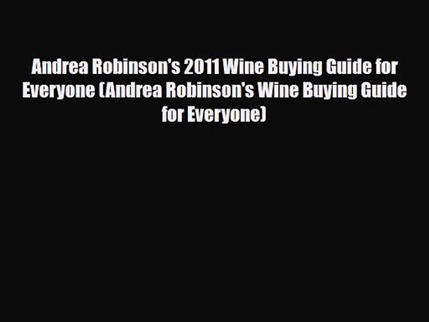 PDF Download Andrea Robinson's 2011 Wine Buying Guide for Everyone (Andrea Robinson's Wine