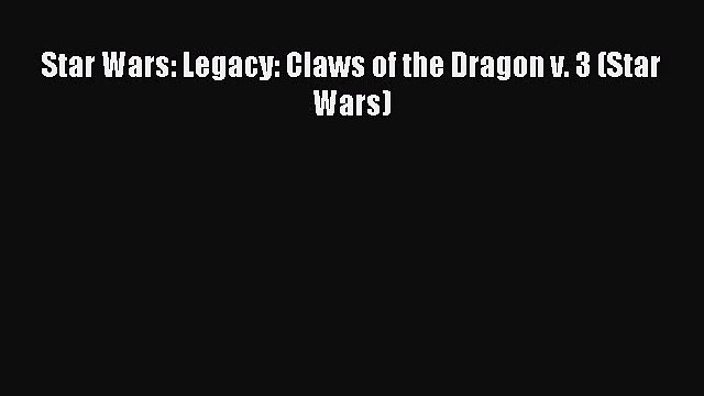 Star Wars: Legacy: Claws of the Dragon v. 3 (Star Wars) [Read] Full Ebook