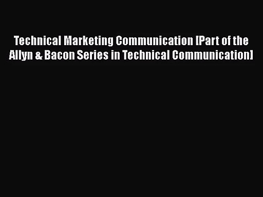 [PDF Download] Technical Marketing Communication [Part of the Allyn & Bacon Series in Technical