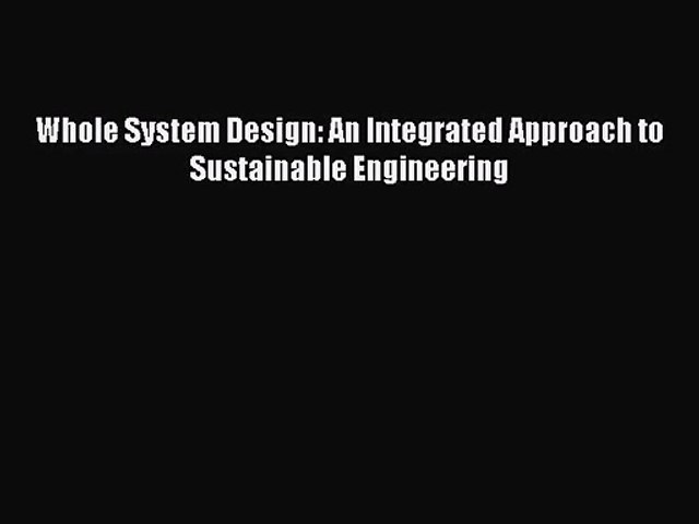 Pdf Download Whole System Design An Integrated Approach To Sustainable Engineering Download Video Dailymotion
