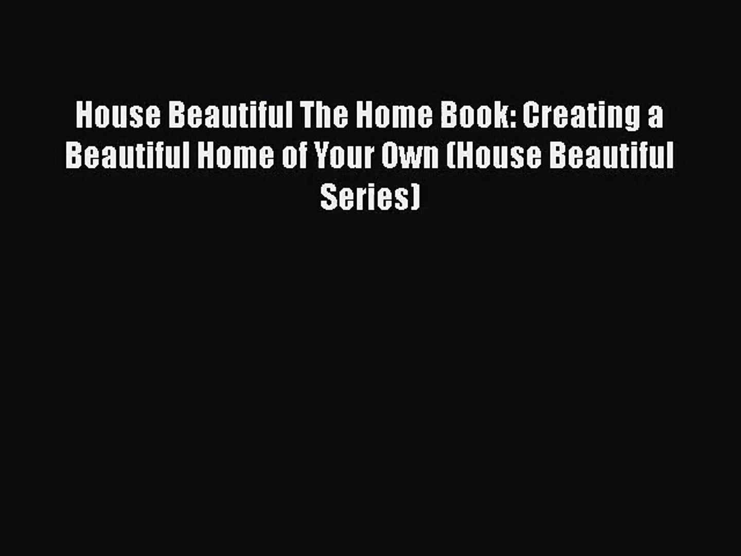 PDF Download House Beautiful The Home Book: Creating a Beautiful Home of Your Own (House Beautiful