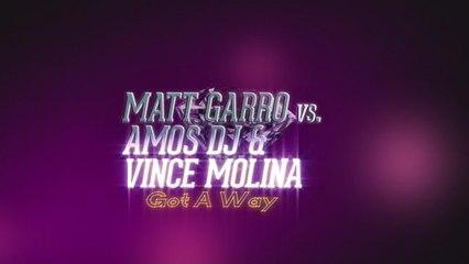 Matt Garro vs Vince Molina & Amos Dj - Got A Way